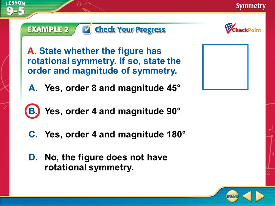 A. Yes, order 8 and magnitude 45° B. Yes, order 4 and magnitude 90°