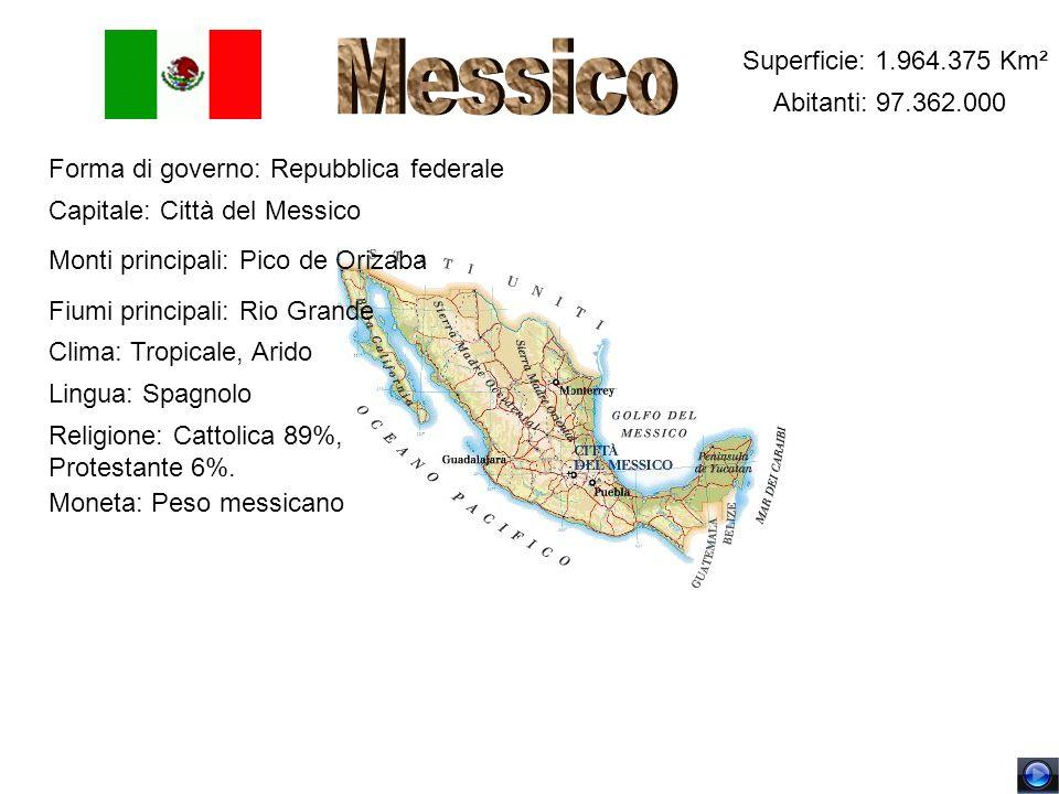 Messico Superficie: 1.964.375 Km² Abitanti: 97.362.000
