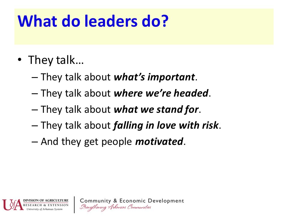 What do leaders do They talk… They talk about what's important.
