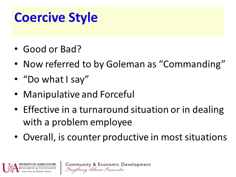 Coercive Style Good or Bad Now referred to by Goleman as Commanding