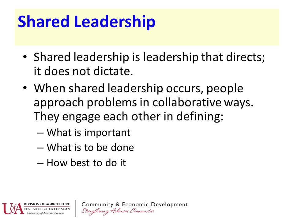 Shared Leadership Shared leadership is leadership that directs; it does not dictate.