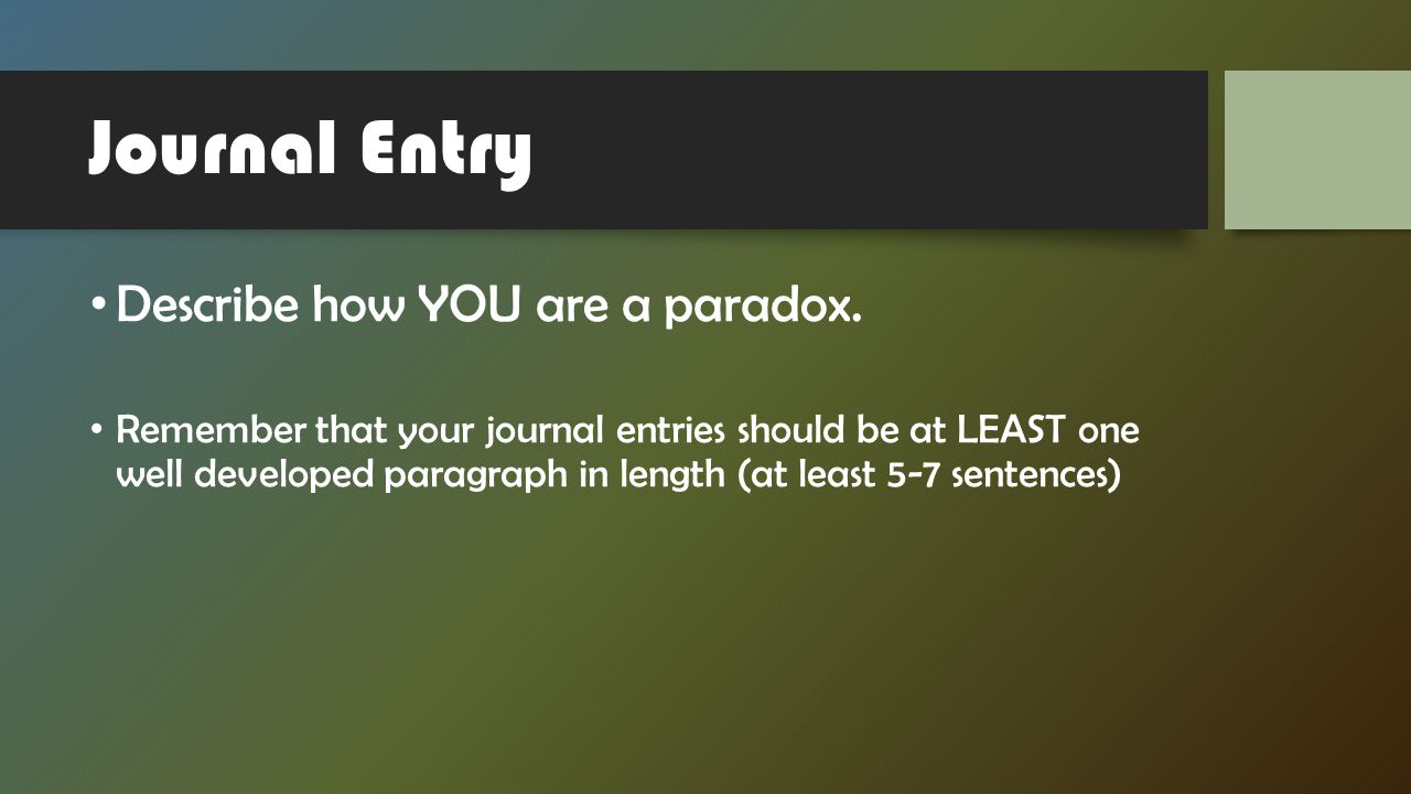 Journal Entry Describe How YOU Are A Paradox
