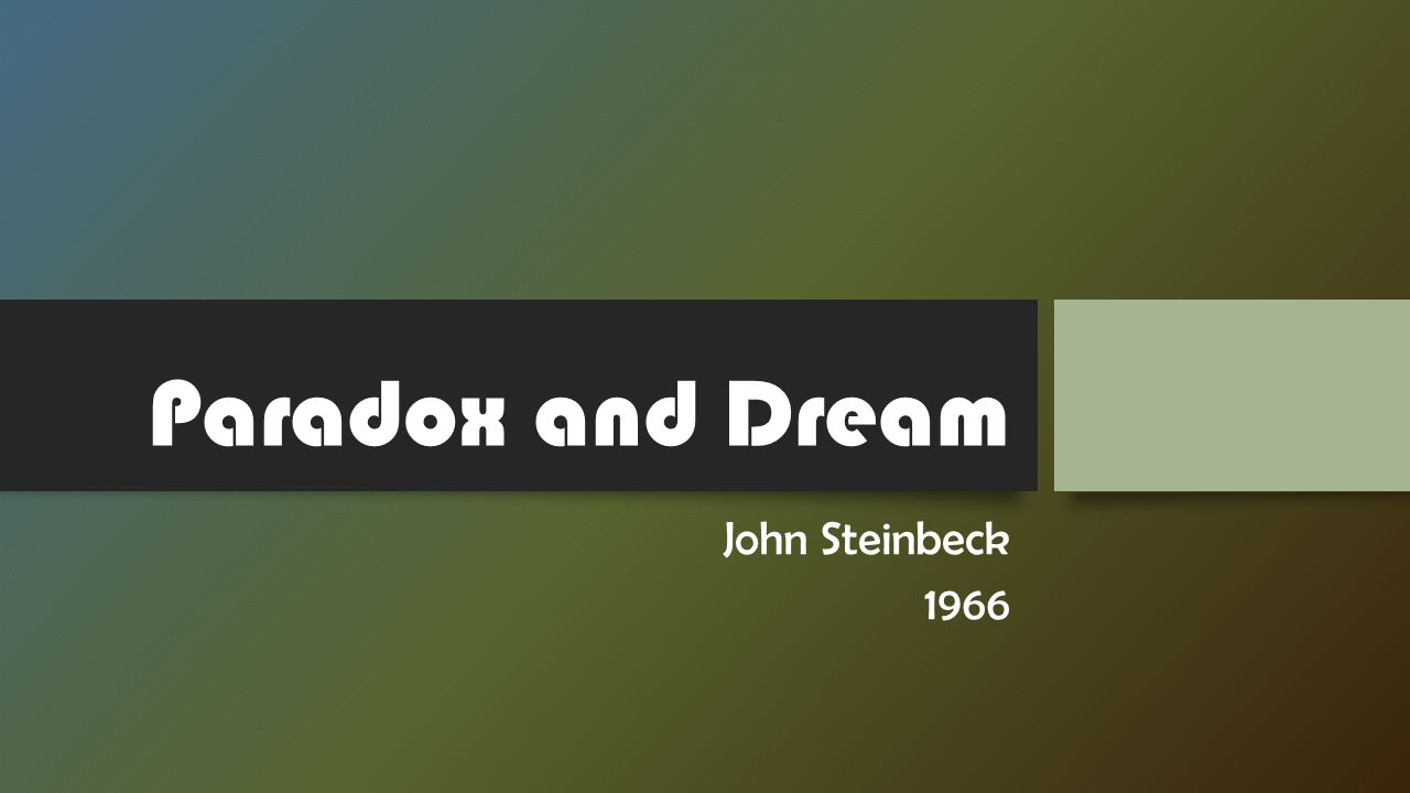 steinbeck model of paradox and dream Balakuteera is a montessori house of children situated in rajarajeshwari layout, nagadevanahalli, 80ft ring road, mariyappanapalya, bangalore, india.