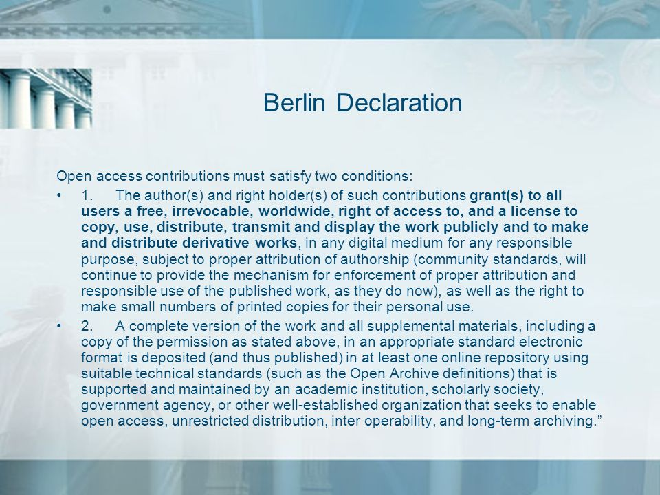 Berlin Declaration Open access contributions must satisfy two conditions: