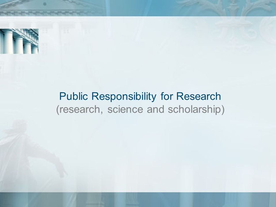 Public Responsibility for Research (research, science and scholarship)