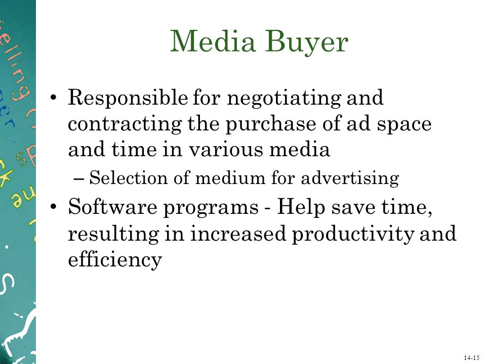 Media Buyer Responsible for negotiating and contracting the purchase of ad space and time in various media.