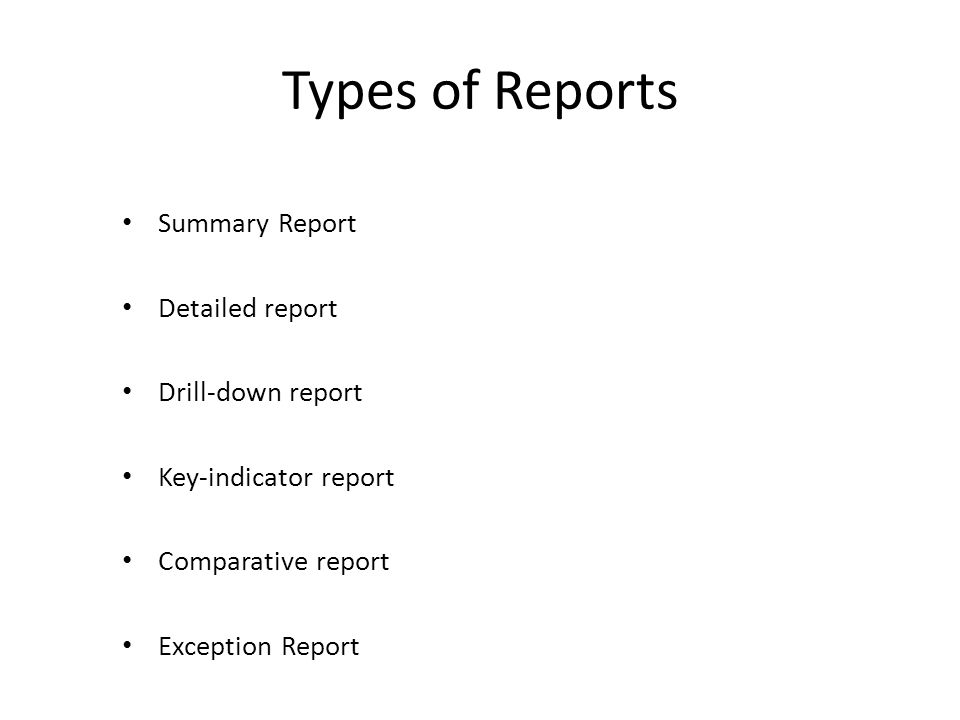 Types of Reports Summary Report Detailed report Drill-down report