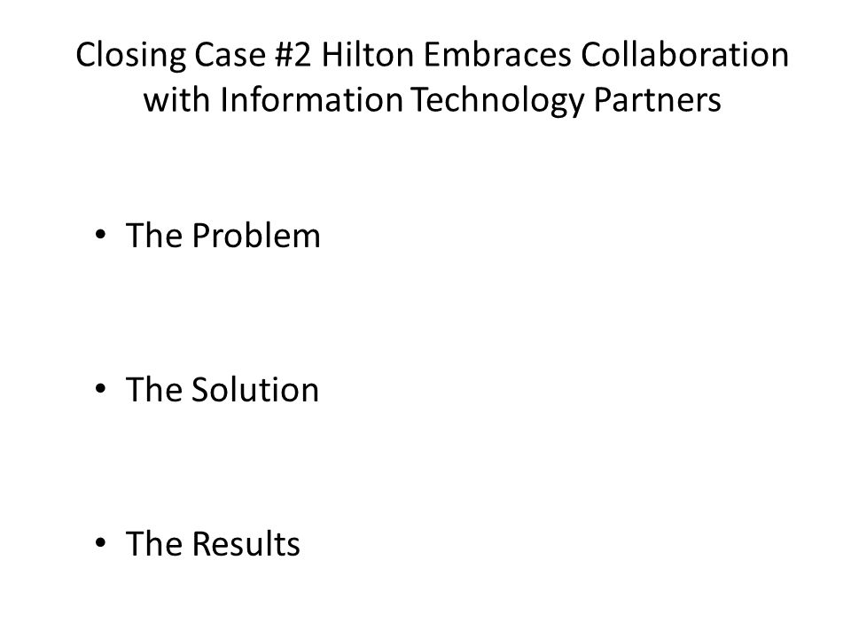Closing Case #2 Hilton Embraces Collaboration with Information Technology Partners