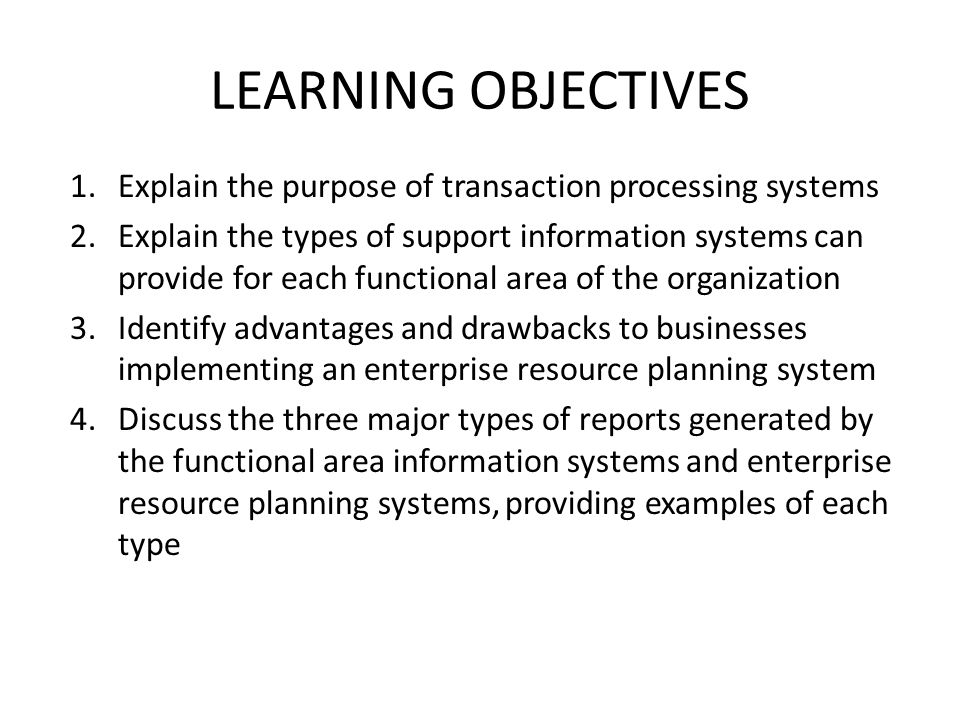 LEARNING OBJECTIVES Explain the purpose of transaction processing systems.