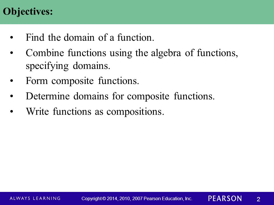 Objectives: Find the domain of a function. Combine functions using the algebra of functions, specifying domains.