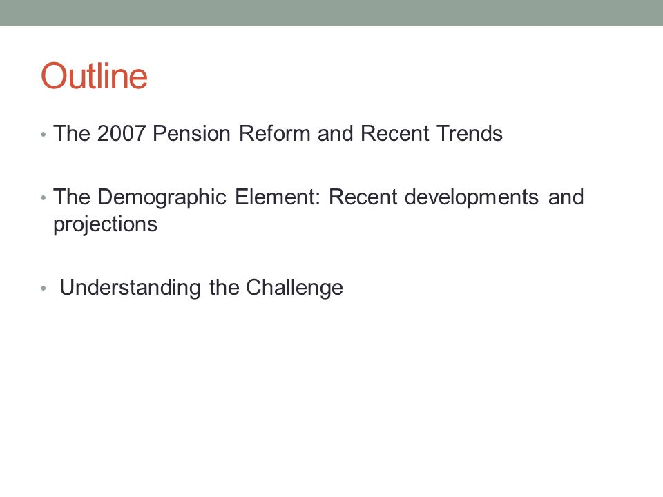 Outline The 2007 Pension Reform and Recent Trends