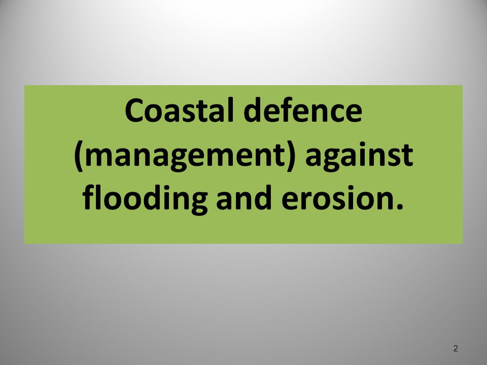 coastal management and erosion Coastal flood and erosion risk management in wales 7 3 the uk government's flood and water management act (2010) placed a duty on the welsh government to produce a national strategy on flood and coastal.