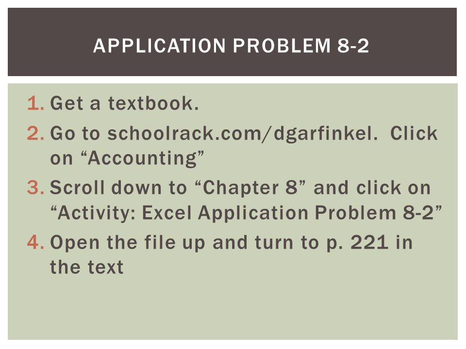 Application problem 8-2 Get a textbook. Go to schoolrack.com/dgarfinkel. Click on Accounting