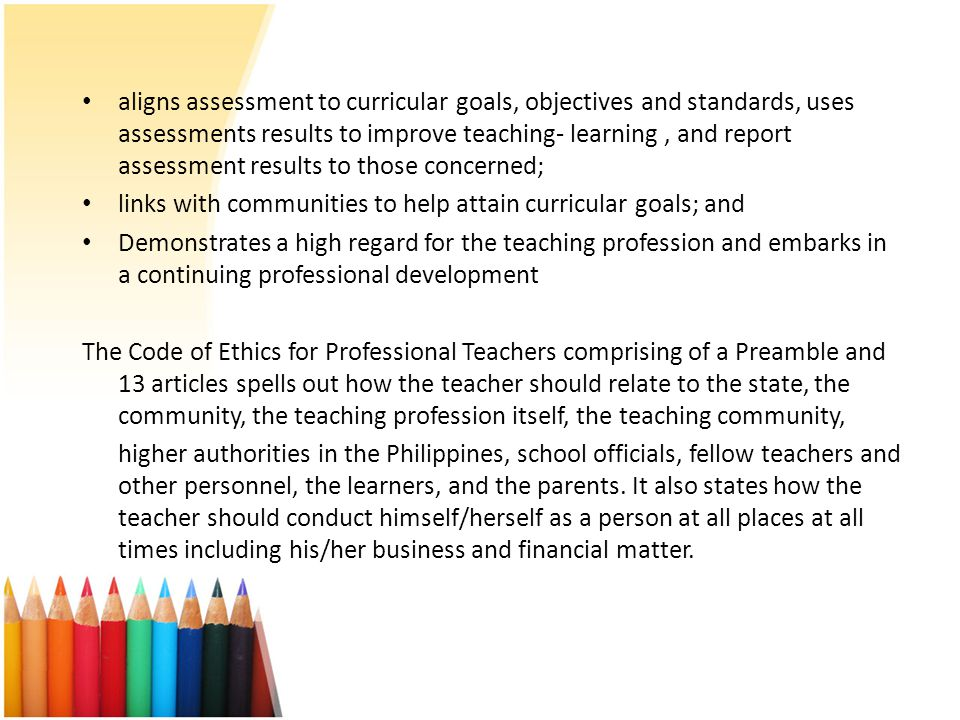 aligns assessment to curricular goals, objectives and standards, uses assessments results to improve teaching- learning , and report assessment results to those concerned;