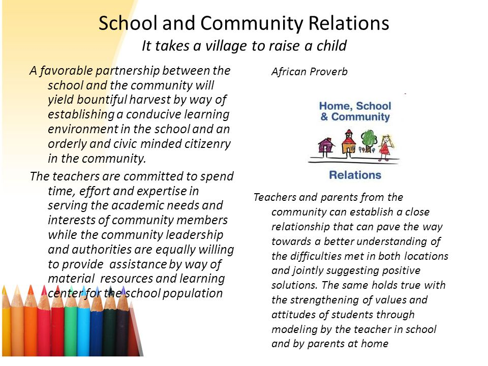 School and Community Relations It takes a village to raise a child African Proverb