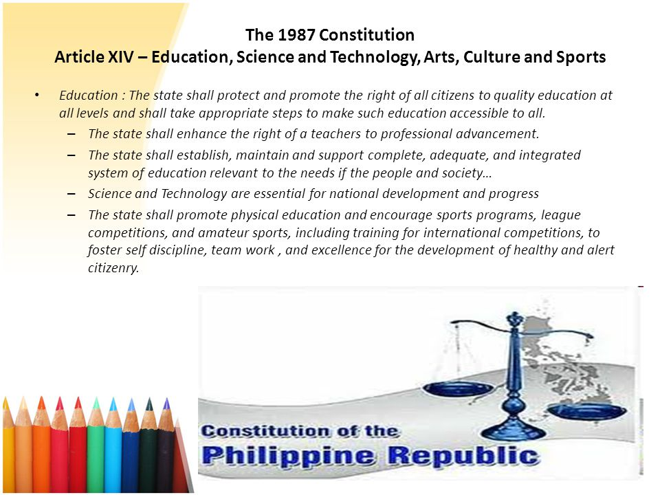 The 1987 Constitution Article XIV – Education, Science and Technology, Arts, Culture and Sports