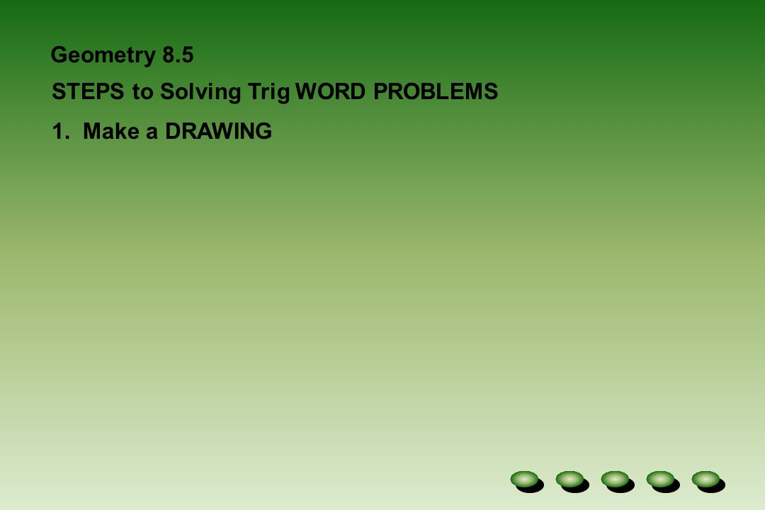 Geometry 8 5 STEPS to Solving Trig WORD PROBLEMS 1  Make a DRAWING