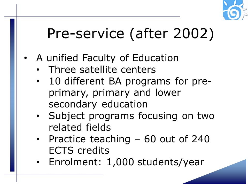 Pre-service (after 2002) A unified Faculty of Education