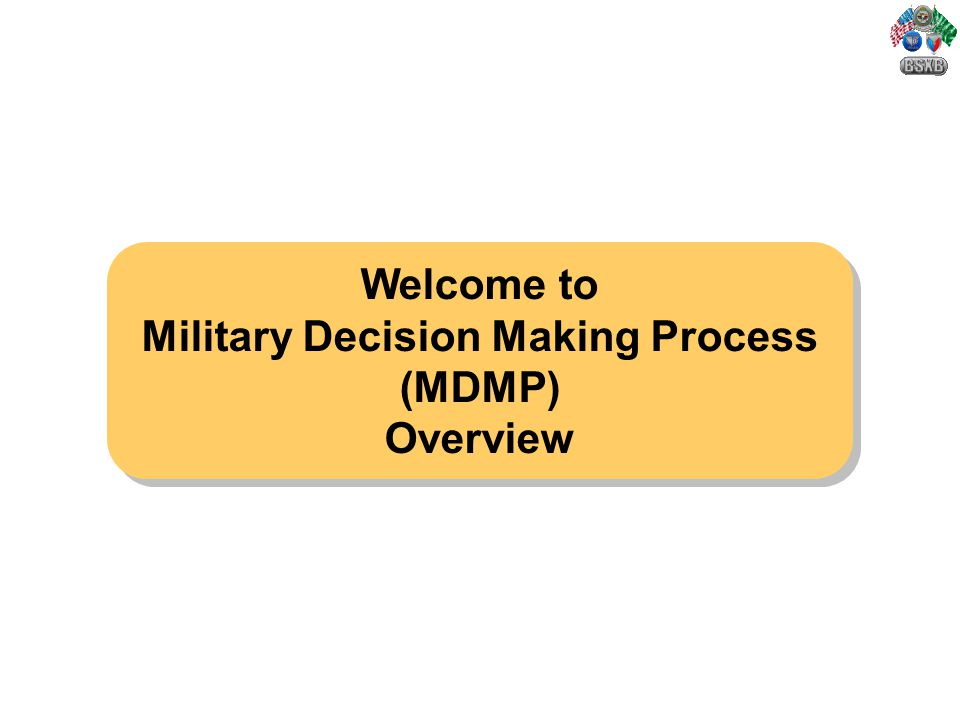 the military decision making process Military decision making process situation: the commander and his staff focus on recognizing and anticipating battlefield activities in order to decide and act faster than the enemy the primary product the staff produces for the commander, and for subordinate commanders, is understanding, or situational awareness true understanding should be.