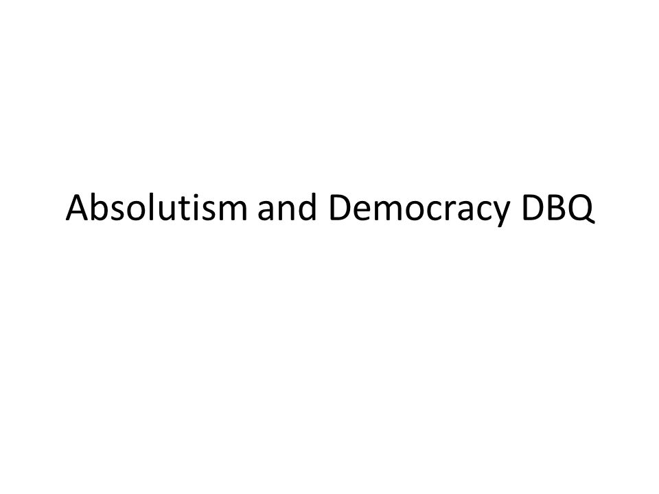 DBQ: Absolutism and Democracy