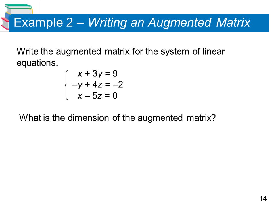 Example 2 – Writing an Augmented Matrix