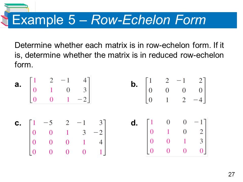 Example 5 – Row-Echelon Form