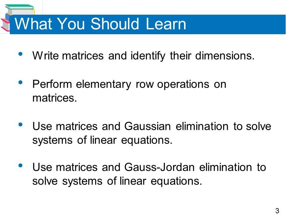 What You Should Learn Write matrices and identify their dimensions.