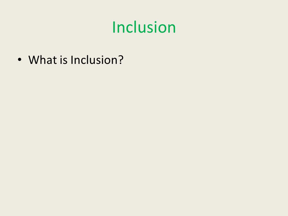 Inclusion What is Inclusion