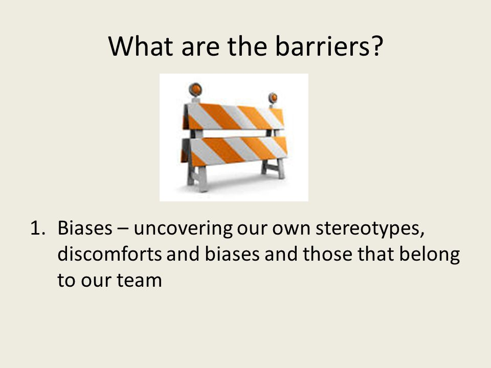 What are the barriers.