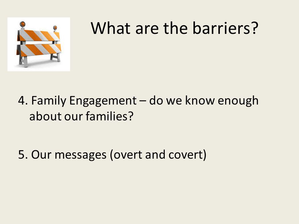 What are the barriers. 4. Family Engagement – do we know enough about our families.