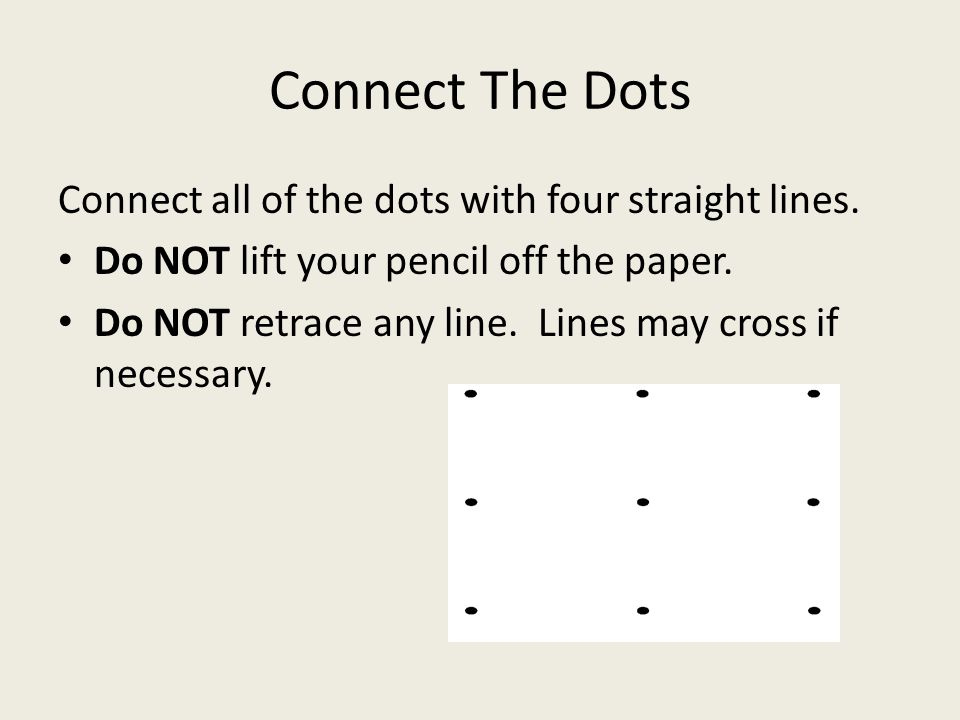 Connect The Dots Connect all of the dots with four straight lines.