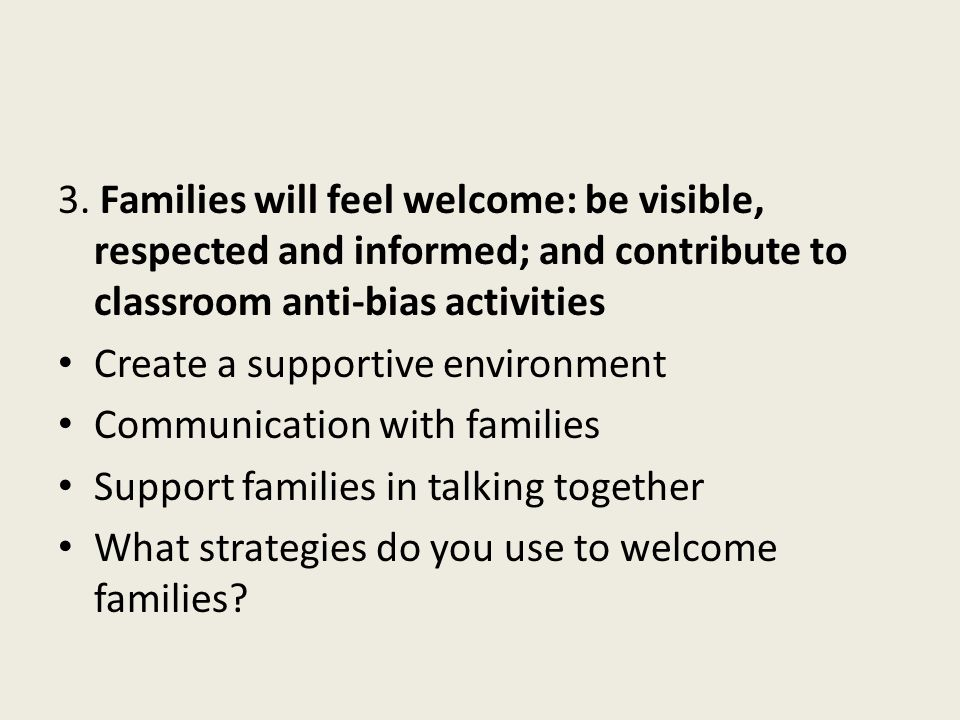 3. Families will feel welcome: be visible, respected and informed; and contribute to classroom anti-bias activities