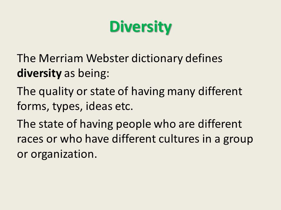 Diversity The Merriam Webster dictionary defines diversity as being: