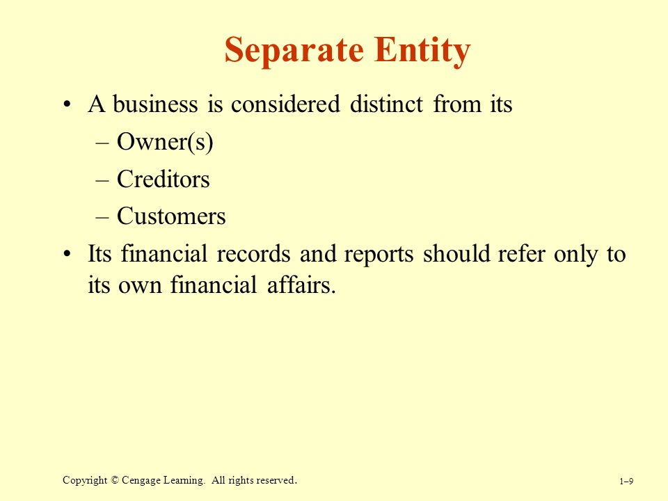 Separate Entity A business is considered distinct from its Owner(s)