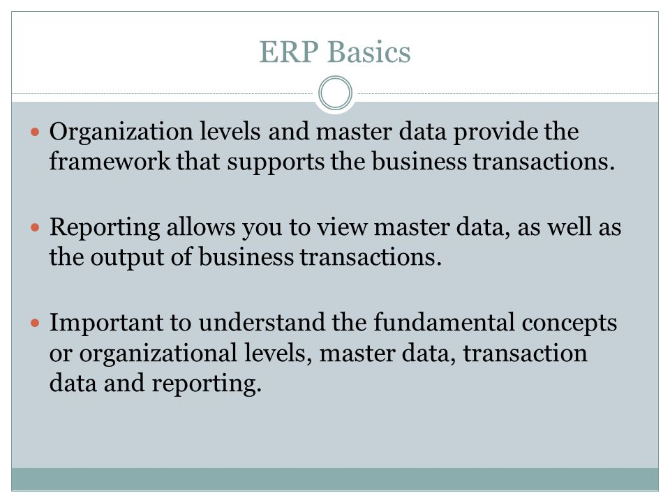 ERP Basics Organization levels and master data provide the framework that supports the business transactions.