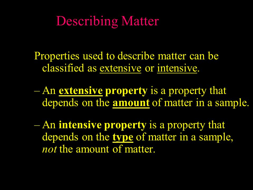 Describing Matter Properties used to describe matter can be classified as extensive or intensive.