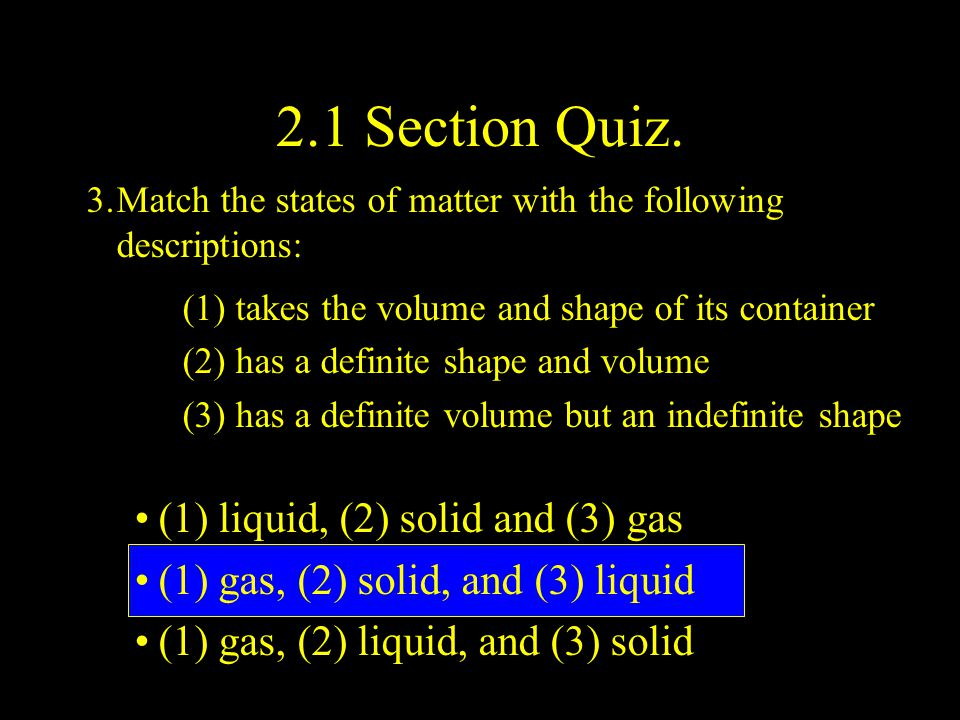 2.1 Section Quiz. (1) liquid, (2) solid and (3) gas