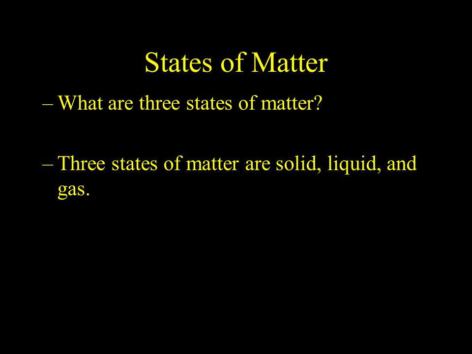 States of Matter What are three states of matter