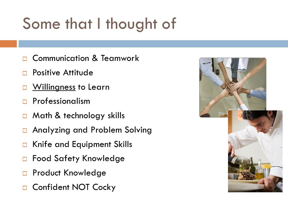 Some that I thought of Communication & Teamwork Positive Attitude
