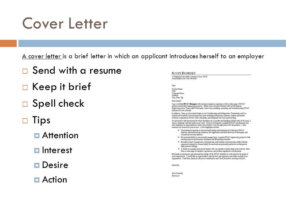 Cover Letter Send with a resume Keep it brief Spell check Tips