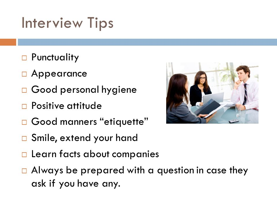 Interview Tips Punctuality Appearance Good personal hygiene