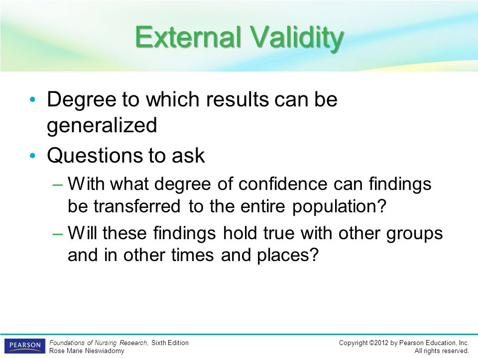 External Validity Degree to which results can be generalized