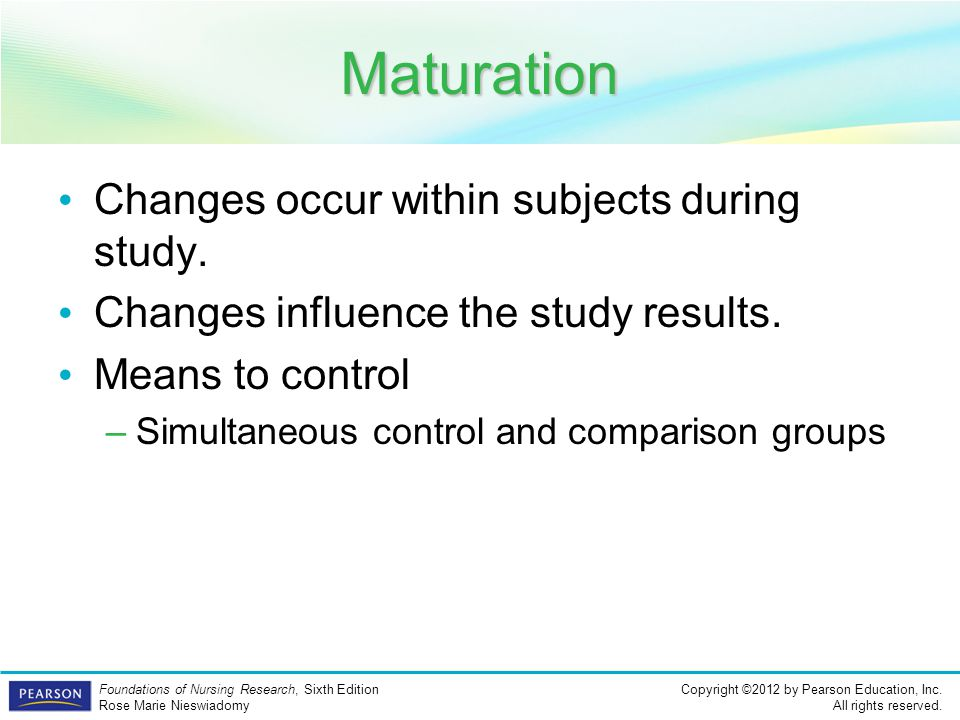 Maturation Changes occur within subjects during study.