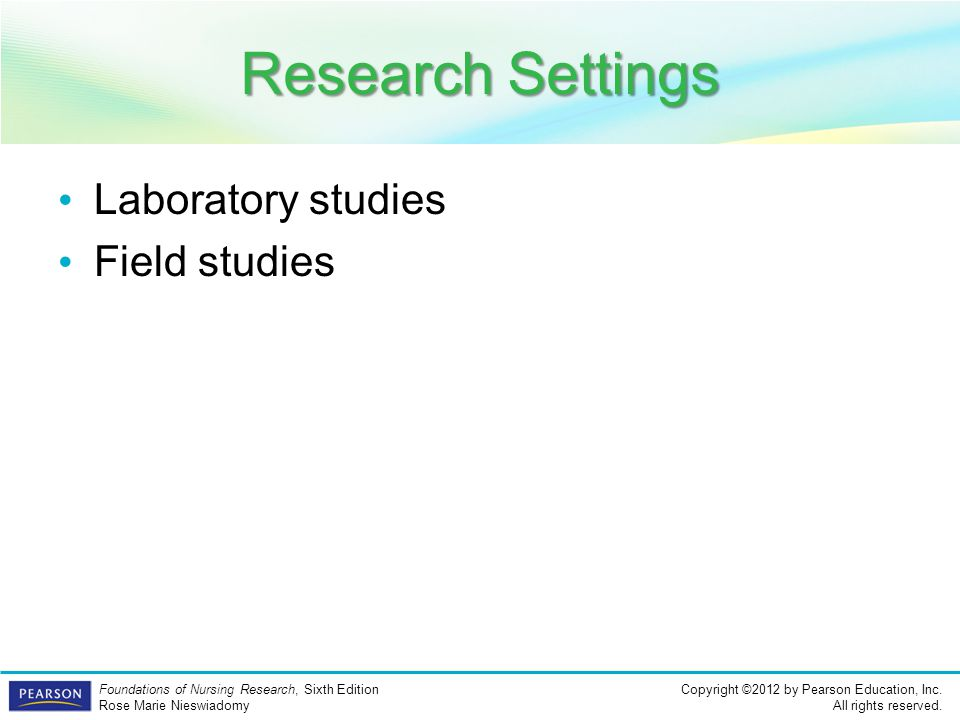 Research Settings Laboratory studies Field studies