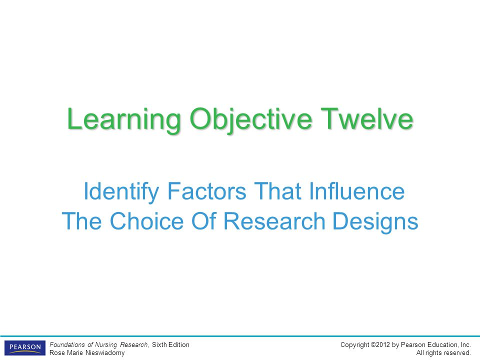 Learning Objective Twelve Identify Factors That Influence The Choice Of Research Designs