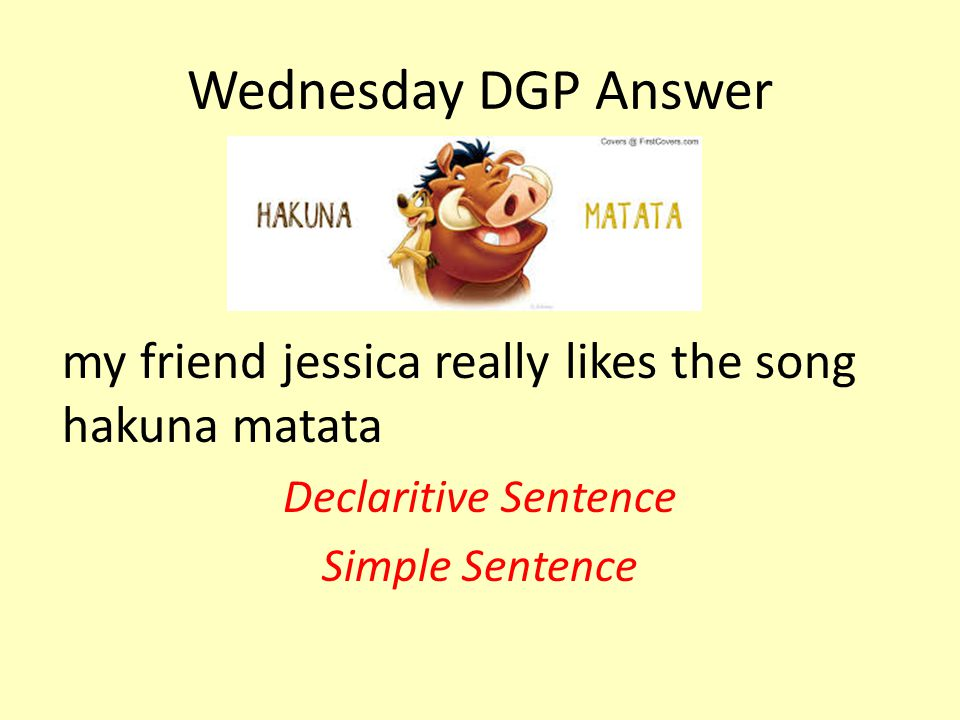 Wednesday DGP Answer my friend jessica really likes the song hakuna matata.