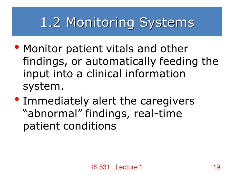 1.2 Monitoring Systems Monitor patient vitals and other findings, or automatically feeding the input into a clinical information system.
