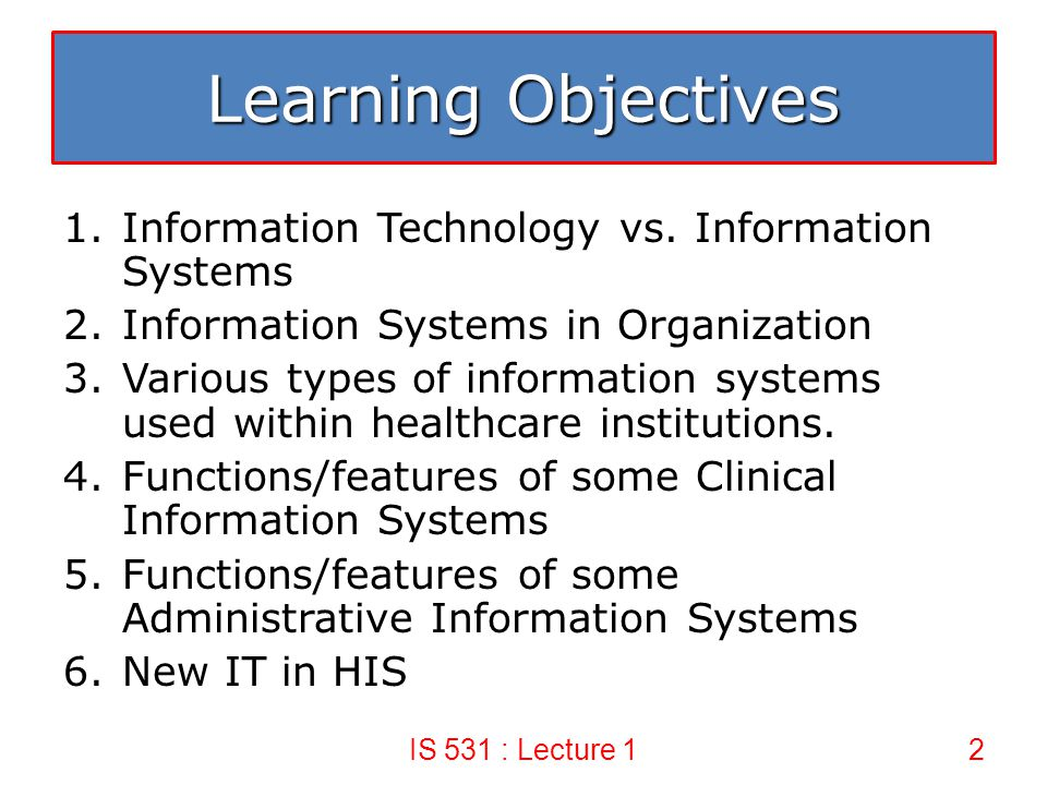 Learning Objectives Information Technology vs. Information Systems