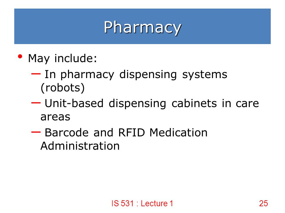 Pharmacy May include: In pharmacy dispensing systems (robots)