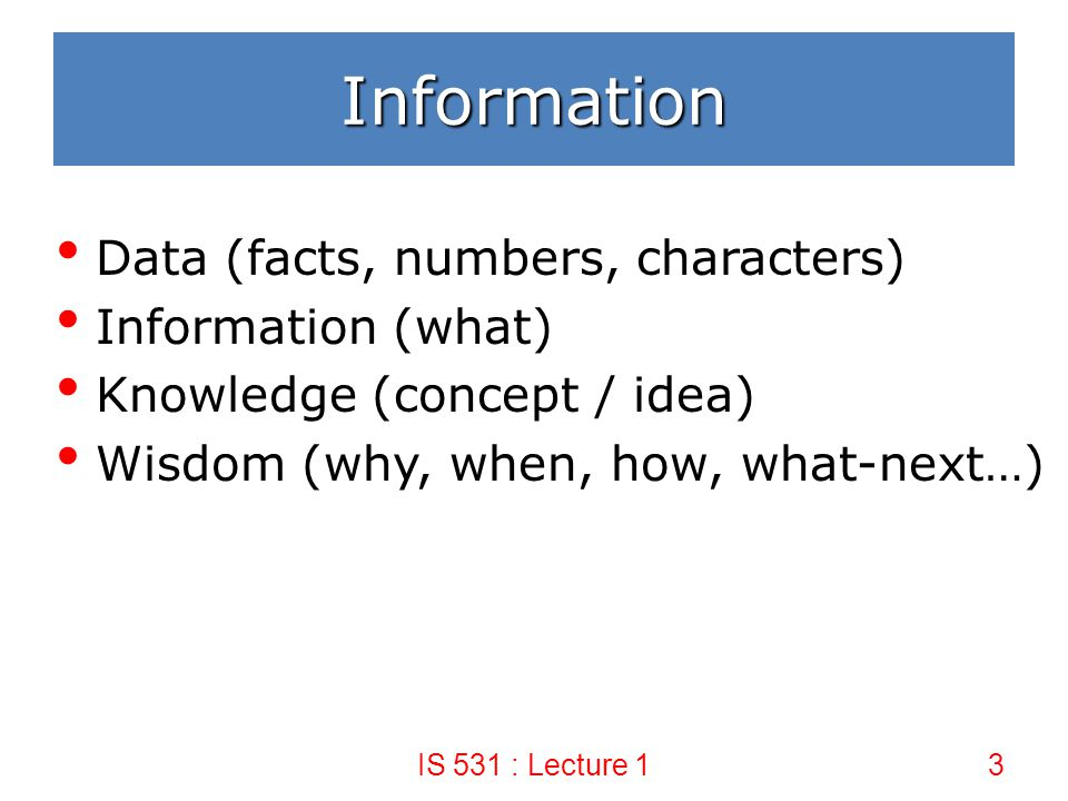 Information Data (facts, numbers, characters) Information (what)